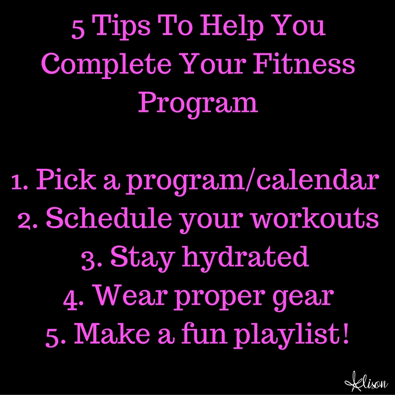 5 Tips To Help You Complete Your Fitness Program
